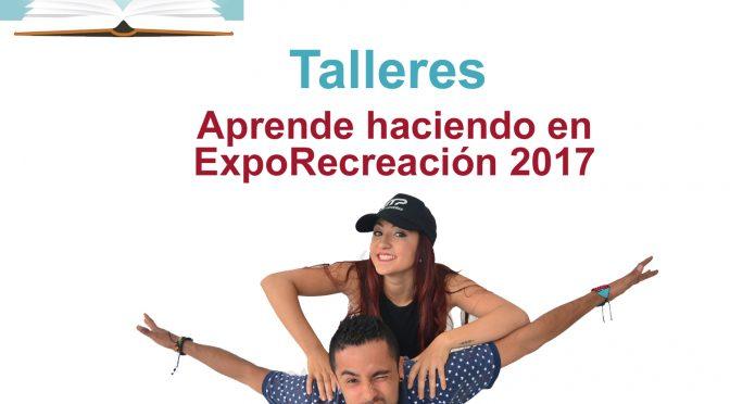 No te puedes perder los Talleres de ExpoRecreación 2017
